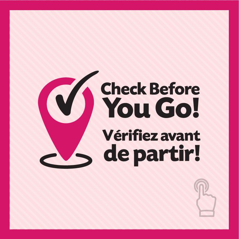 Check Before You Go! Verifiez avant de partir!