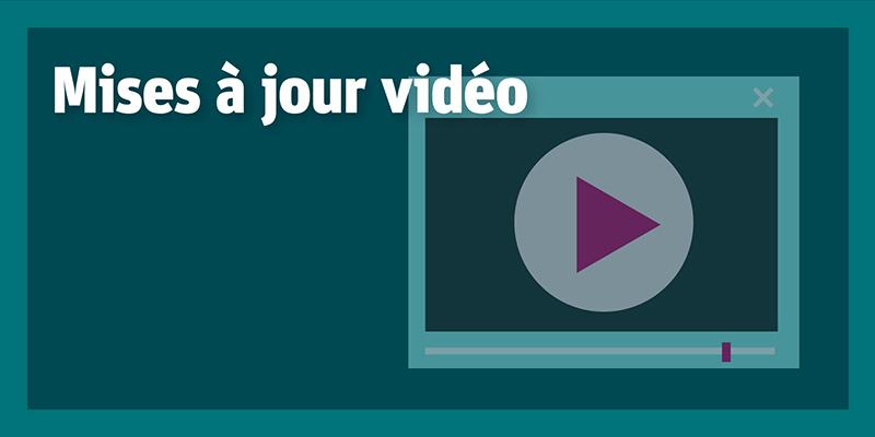 Mises à jour vidéo (COVID-19)