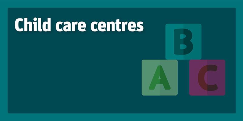 Child care centres (COVID-19)